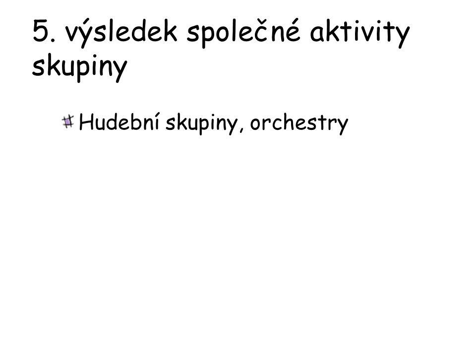 5. výsledek společné aktivity skupiny Hudební skupiny, orchestry