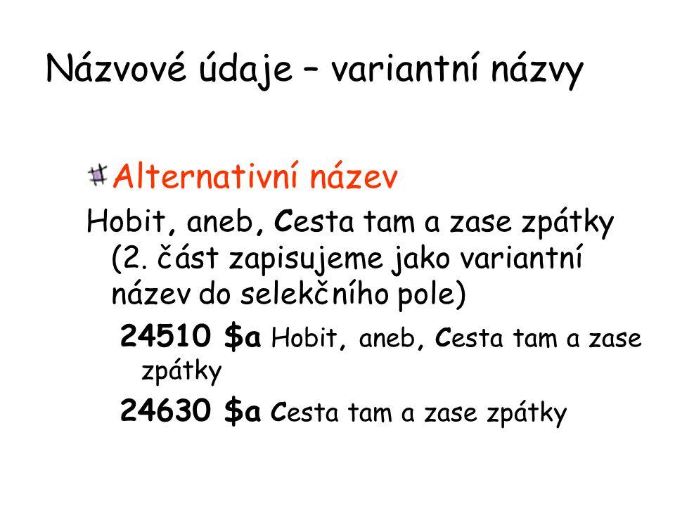Názvové údaje – variantní názvy Alternativní název Hobit, aneb, Cesta tam a zase zpátky (2. část zapisujeme jako variantní název do selekčního pole) 2