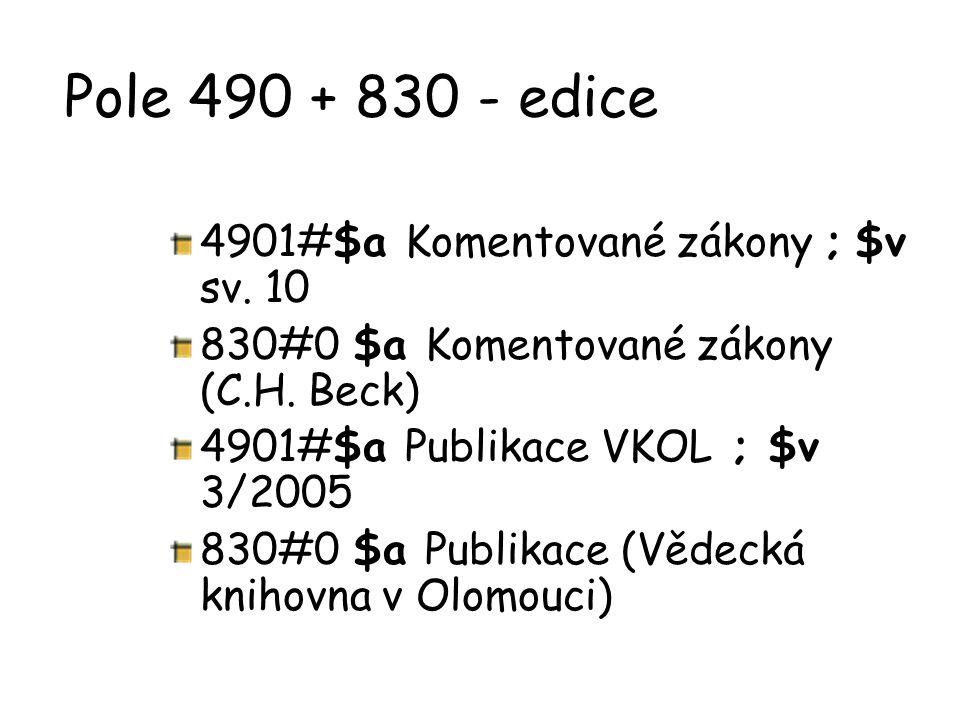 Pole 490 + 830 - edice 4901#$a Komentované zákony ; $v sv. 10 830#0 $a Komentované zákony (C.H. Beck) 4901#$a Publikace VKOL ; $v 3/2005 830#0 $a Publ