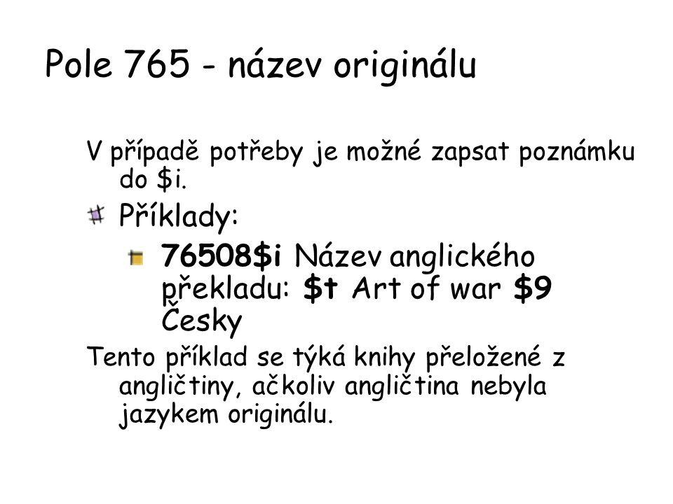 Pole 765 - název originálu V případě potřeby je možné zapsat poznámku do $i.