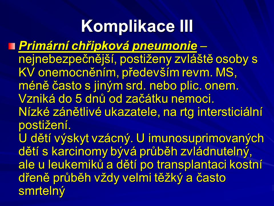 Komplikace III Primární chřipková pneumonie – nejnebezpečnější, postiženy zvláště osoby s KV onemocněním, především revm. MS, méně často s jiným srd.