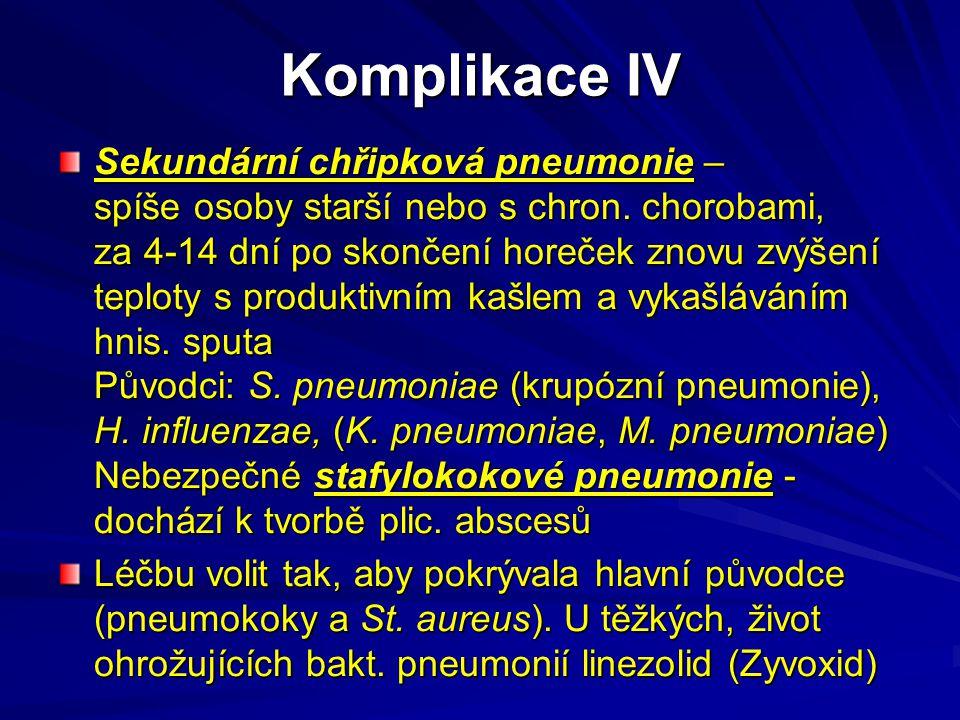 Komplikace IV Sekundární chřipková pneumonie – spíše osoby starší nebo s chron. chorobami, za 4-14 dní po skončení horeček znovu zvýšení teploty s pro