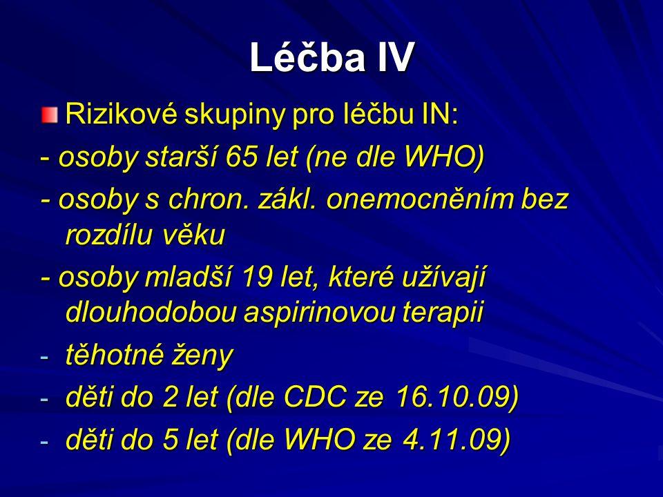 Léčba IV Rizikové skupiny pro léčbu IN: - osoby starší 65 let (ne dle WHO) - osoby s chron. zákl. onemocněním bez rozdílu věku - osoby mladší 19 let,