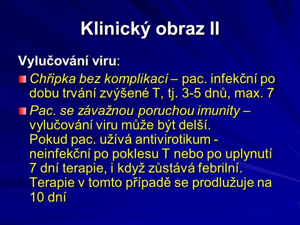 Klinický obraz II Vylučování viru: Chřipka bez komplikací – pac. infekční po dobu trvání zvýšené T, tj. 3-5 dnů, max. 7 Pac. se závažnou poruchou imun