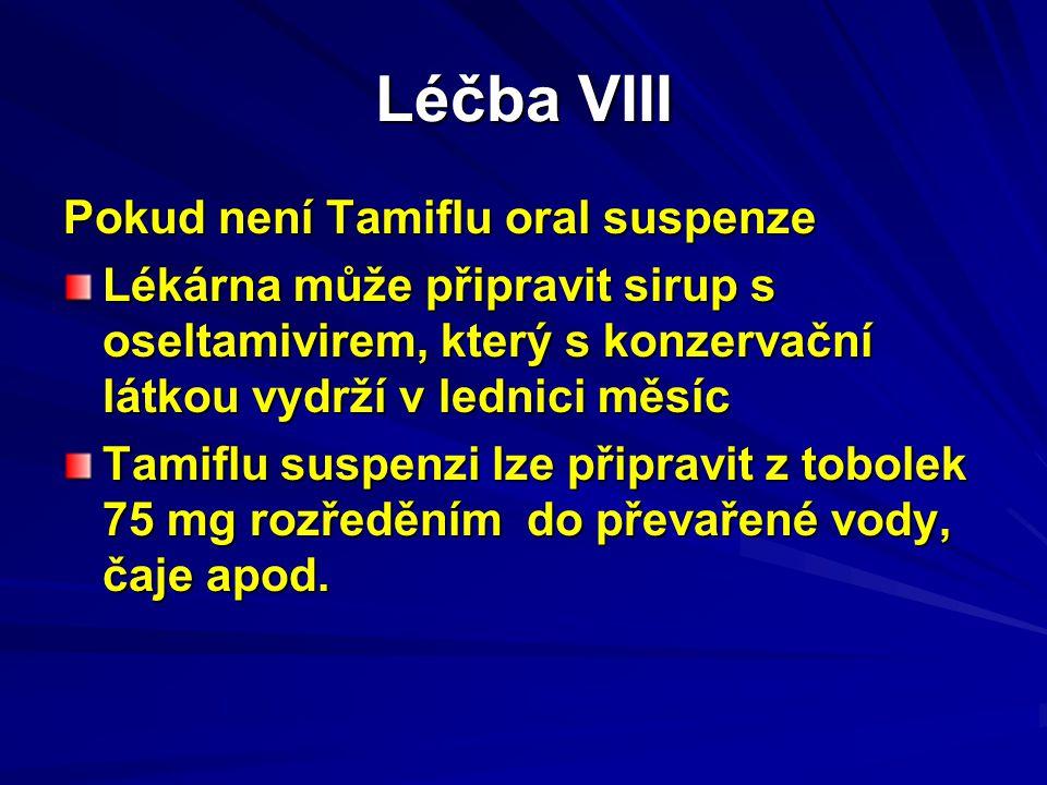 Léčba VIII Pokud není Tamiflu oral suspenze Lékárna může připravit sirup s oseltamivirem, který s konzervační látkou vydrží v lednici měsíc Tamiflu su