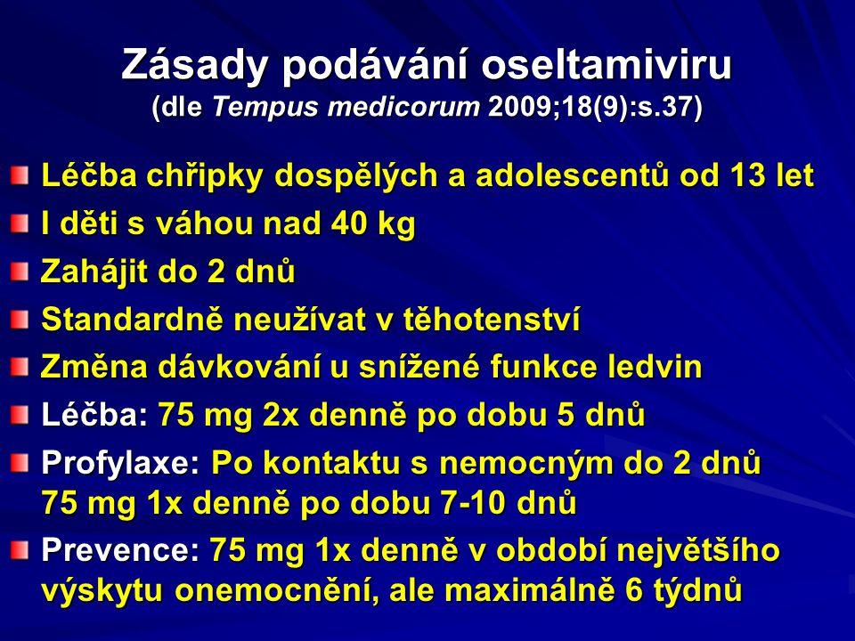 Zásady podávání oseltamiviru (dle Tempus medicorum 2009;18(9):s.37) Léčba chřipky dospělých a adolescentů od 13 let I děti s váhou nad 40 kg Zahájit d