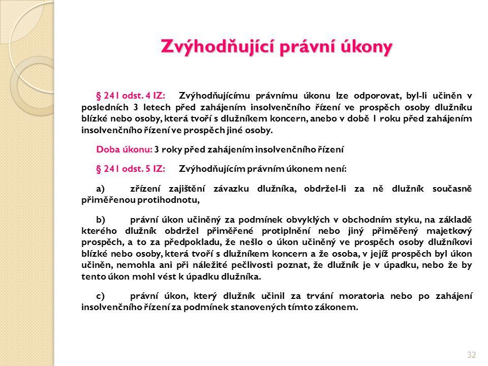 Zvýhodňující právní úkony § 241 odst. 4 IZ:Zvýhodňujícímu právnímu úkonu lze odporovat, byl-li učiněn v posledních 3 letech před zahájením insolvenční