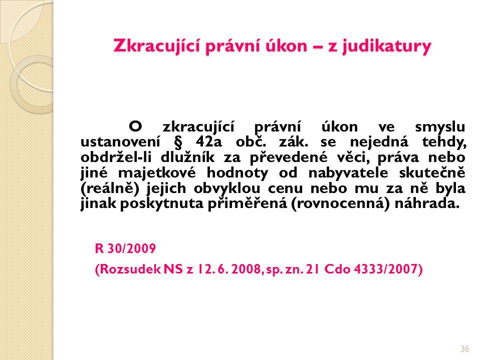 Zkracující právní úkon – z judikatury O zkracující právní úkon ve smyslu ustanovení § 42a obč. zák. se nejedná tehdy, obdržel-li dlužník za převedené