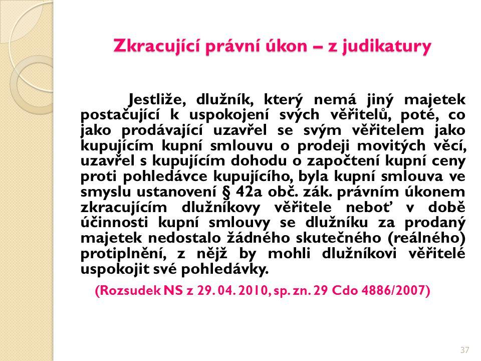 Zkracující právní úkon – z judikatury Jestliže, dlužník, který nemá jiný majetek postačující k uspokojení svých věřitelů, poté, co jako prodávající uz