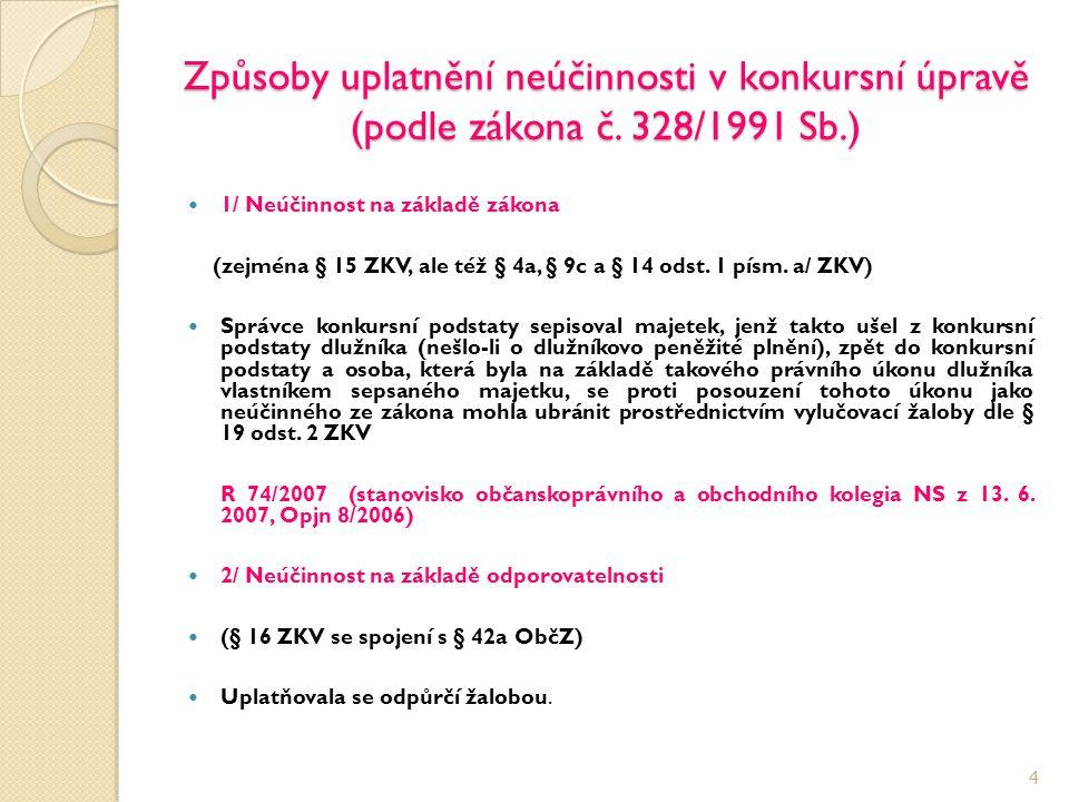 Způsoby uplatnění neúčinnosti v konkursní úpravě (podle zákona č. 328/1991 Sb.) 1/ Neúčinnost na základě zákona (zejména § 15 ZKV, ale též § 4a, § 9c