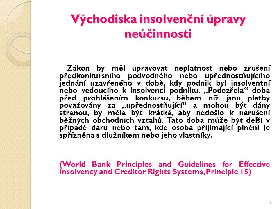 Východiska insolvenční úpravy neúčinnosti Zákon by měl upravovat neplatnost nebo zrušení předkonkursního podvodného nebo upřednostňujícího jednání uza