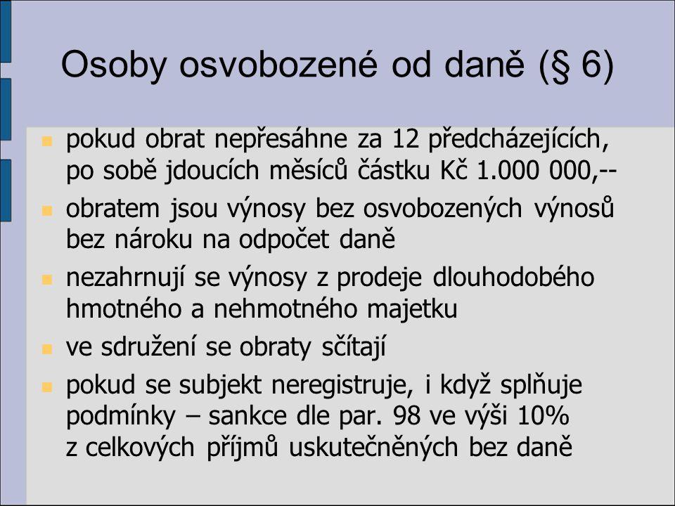 Osoby osvobozené od daně (§ 6) pokud obrat nepřesáhne za 12 předcházejících, po sobě jdoucích měsíců částku Kč 1.000 000,-- obratem jsou výnosy bez os