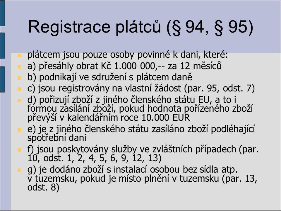 Registrace plátců (§ 94, § 95) plátcem jsou pouze osoby povinné k dani, které: a) přesáhly obrat Kč 1.000 000,-- za 12 měsíců b) podnikají ve sdružení