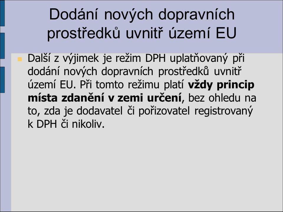 Dodání nových dopravních prostředků uvnitř území EU Další z výjimek je režim DPH uplatňovaný při dodání nových dopravních prostředků uvnitř území EU.