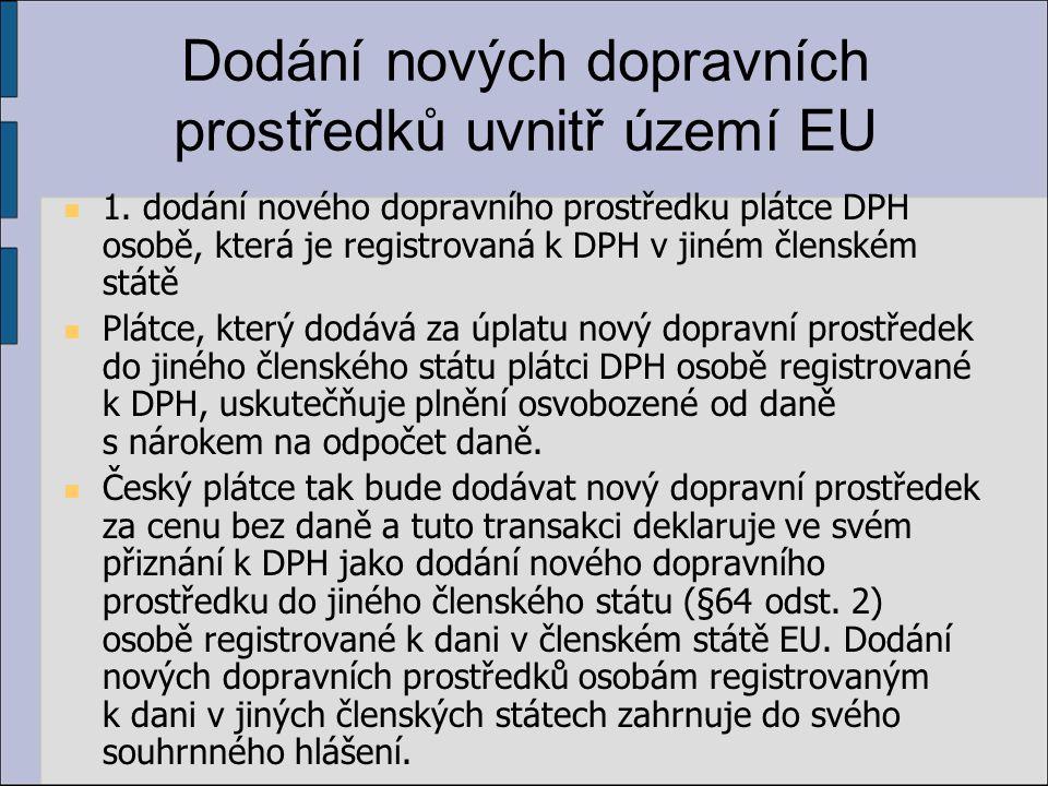 Dodání nových dopravních prostředků uvnitř území EU 1. dodání nového dopravního prostředku plátce DPH osobě, která je registrovaná k DPH v jiném člens