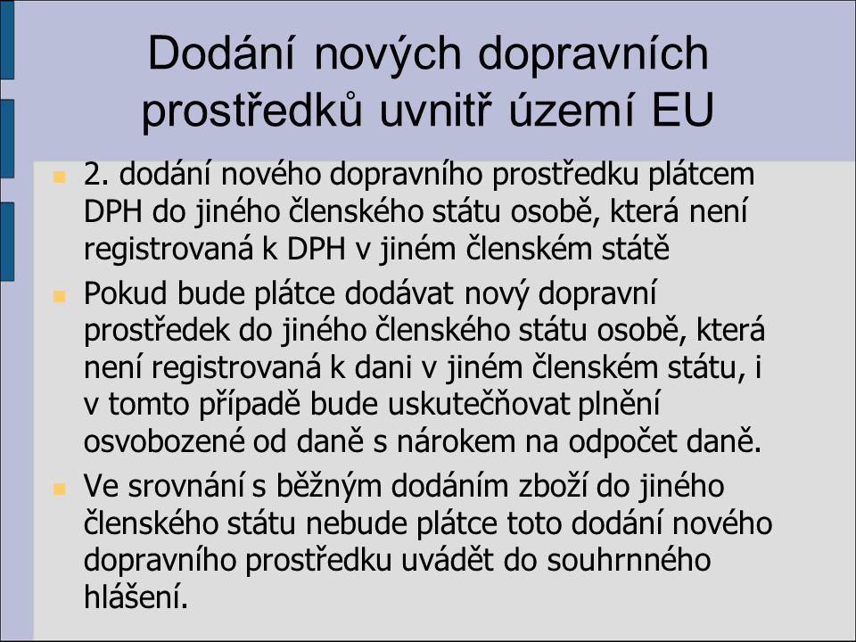 Dodání nových dopravních prostředků uvnitř území EU 2. dodání nového dopravního prostředku plátcem DPH do jiného členského státu osobě, která není reg