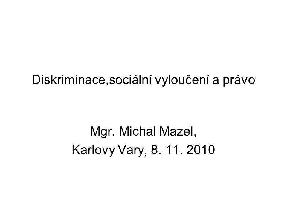 Diskriminace,sociální vyloučení a právo Mgr. Michal Mazel, Karlovy Vary, 8. 11. 2010