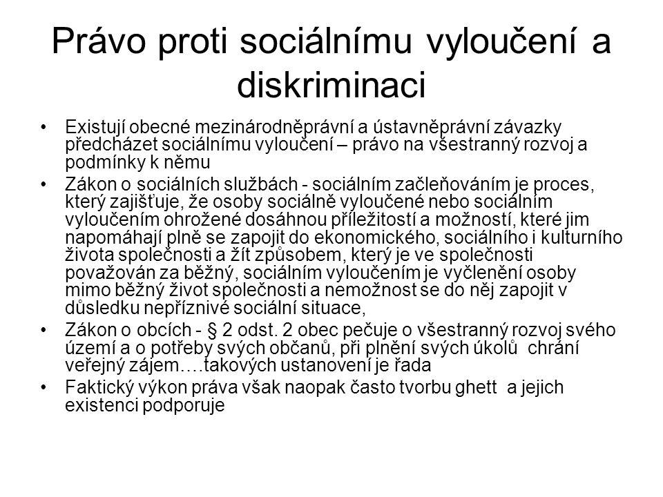 Právo proti sociálnímu vyloučení a diskriminaci Existují obecné mezinárodněprávní a ústavněprávní závazky předcházet sociálnímu vyloučení – právo na v