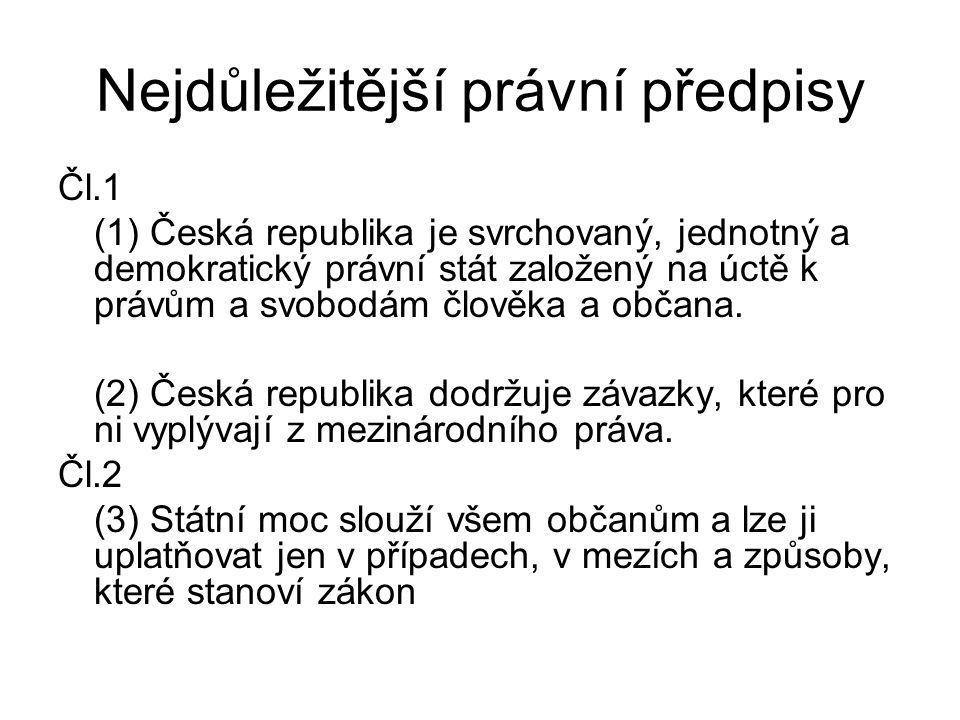 Nejdůležitější právní předpisy Čl.1 (1) Česká republika je svrchovaný, jednotný a demokratický právní stát založený na úctě k právům a svobodám člověk