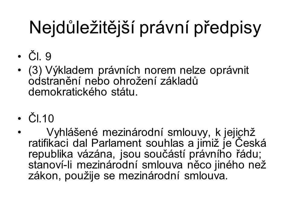 Nejdůležitější právní předpisy Čl. 9 (3) Výkladem právních norem nelze oprávnit odstranění nebo ohrožení základů demokratického státu. Čl.10 Vyhlášené