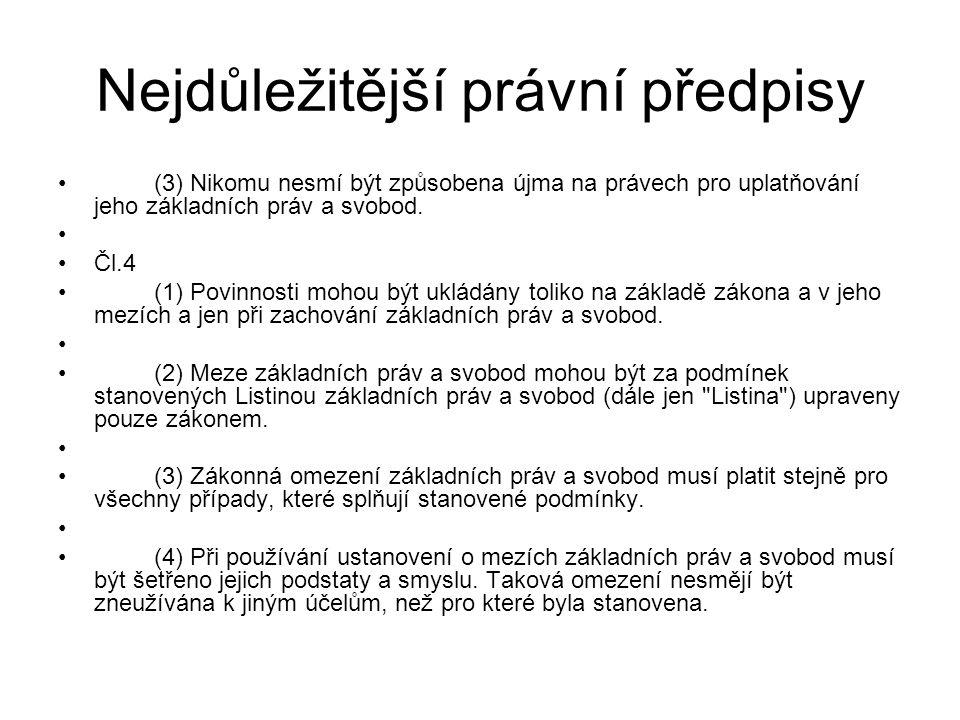 Nejdůležitější právní předpisy (3) Nikomu nesmí být způsobena újma na právech pro uplatňování jeho základních práv a svobod. Čl.4 (1) Povinnosti mohou