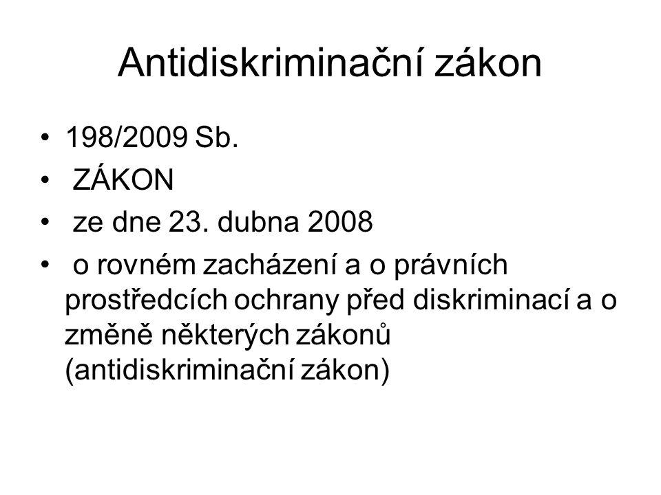 Antidiskriminační zákon 198/2009 Sb. ZÁKON ze dne 23. dubna 2008 o rovném zacházení a o právních prostředcích ochrany před diskriminací a o změně někt