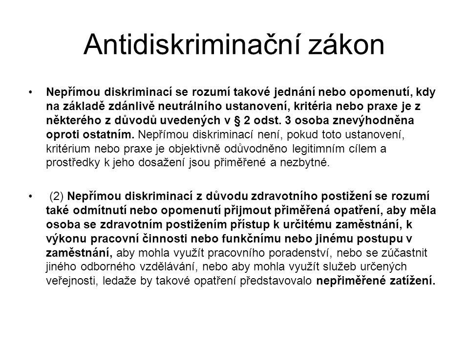 Antidiskriminační zákon Nepřímou diskriminací se rozumí takové jednání nebo opomenutí, kdy na základě zdánlivě neutrálního ustanovení, kritéria nebo p