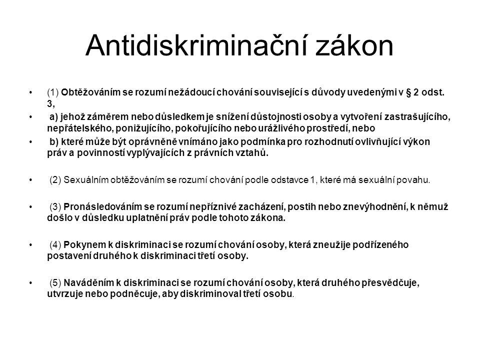 Antidiskriminační zákon (1) Obtěžováním se rozumí nežádoucí chování související s důvody uvedenými v § 2 odst. 3, a) jehož záměrem nebo důsledkem je s