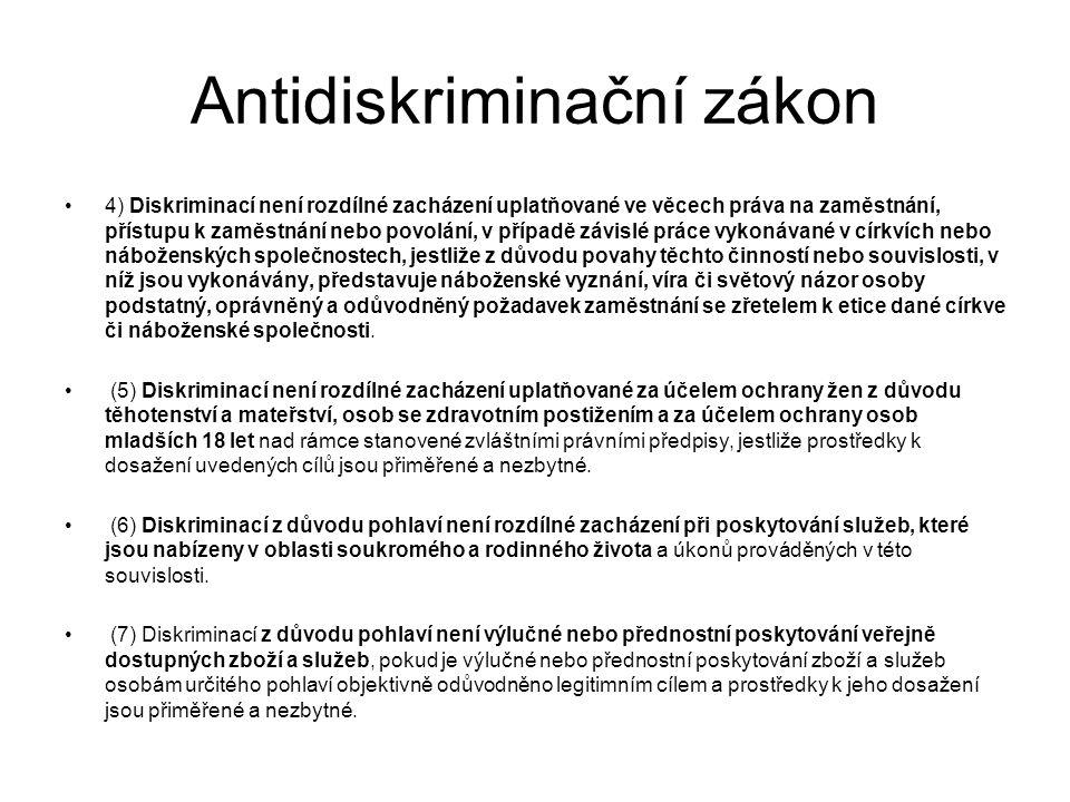 Antidiskriminační zákon 4) Diskriminací není rozdílné zacházení uplatňované ve věcech práva na zaměstnání, přístupu k zaměstnání nebo povolání, v příp