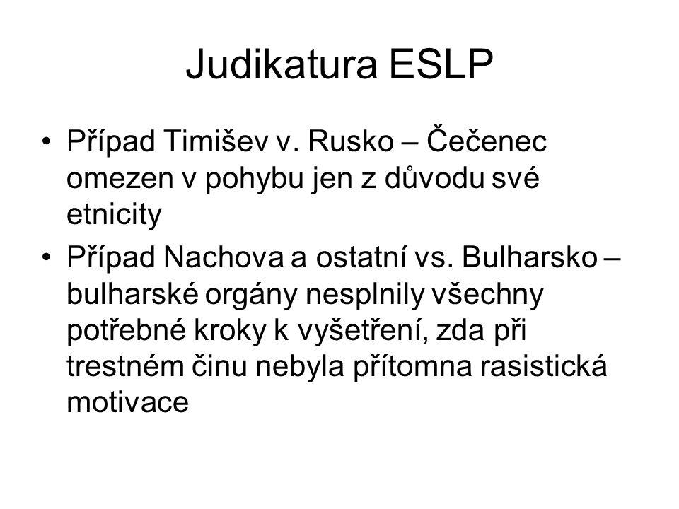 Judikatura ESLP Případ Timišev v. Rusko – Čečenec omezen v pohybu jen z důvodu své etnicity Případ Nachova a ostatní vs. Bulharsko – bulharské orgány