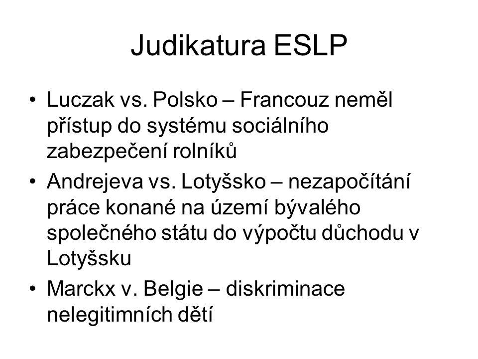 Judikatura ESLP Luczak vs. Polsko – Francouz neměl přístup do systému sociálního zabezpečení rolníků Andrejeva vs. Lotyšsko – nezapočítání práce konan