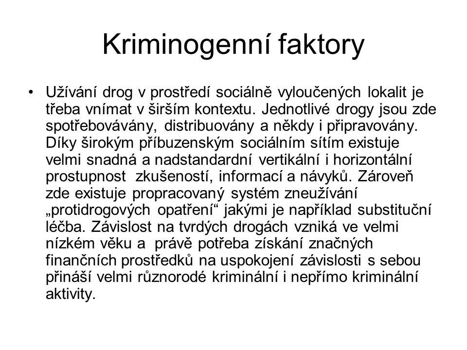 Kriminogenní faktory Užívání drog v prostředí sociálně vyloučených lokalit je třeba vnímat v širším kontextu. Jednotlivé drogy jsou zde spotřebovávány