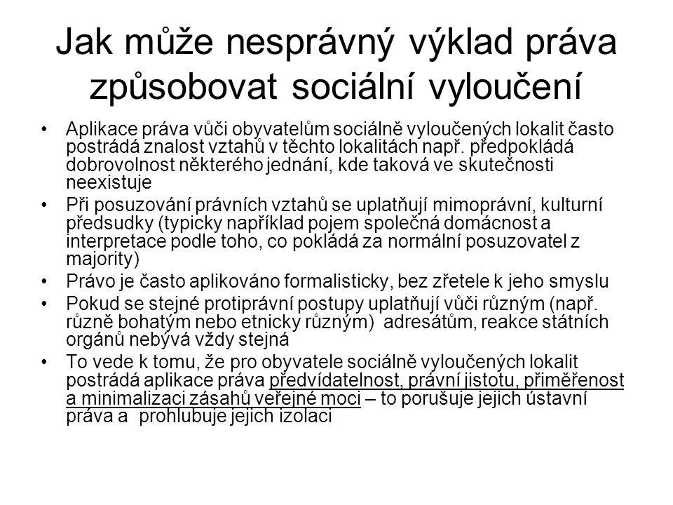 Jak může nesprávný výklad práva způsobovat sociální vyloučení Aplikace práva vůči obyvatelům sociálně vyloučených lokalit často postrádá znalost vztah