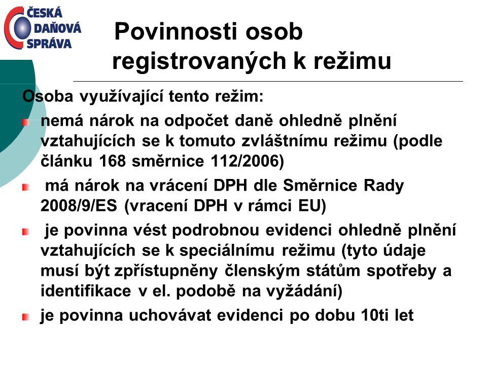 Povinnosti osob registrovaných k režimu Osoba využívající tento režim: nemá nárok na odpočet daně ohledně plnění vztahujících se k tomuto zvláštnímu r
