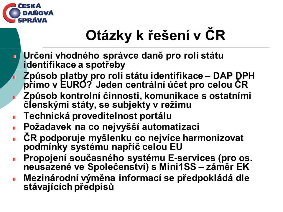 Otázky k řešení v ČR Určení vhodného správce daně pro roli státu identifikace a spotřeby Způsob platby pro roli státu identifikace – DAP DPH přímo v E