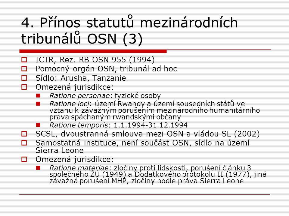 4. Přínos statutů mezinárodních tribunálů OSN (3)  ICTR, Rez. RB OSN 955 (1994)  Pomocný orgán OSN, tribunál ad hoc  Sídlo: Arusha, Tanzanie  Omez
