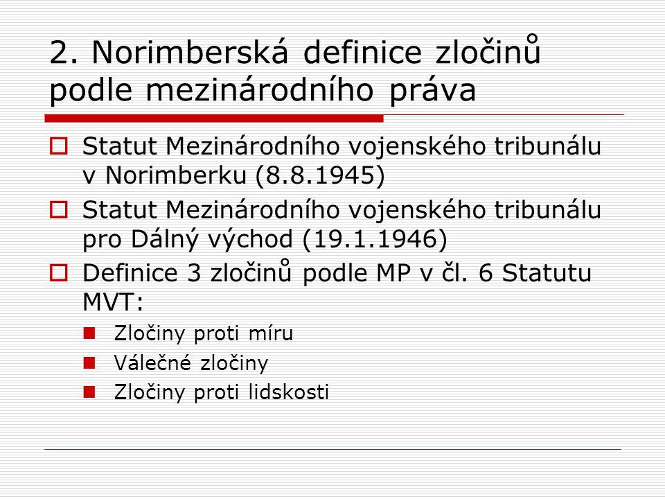 2. Norimberská definice zločinů podle mezinárodního práva  Statut Mezinárodního vojenského tribunálu v Norimberku (8.8.1945)  Statut Mezinárodního v