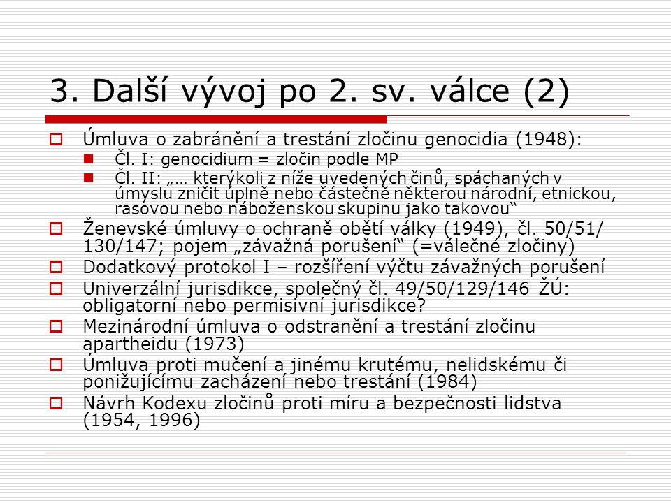 """3. Další vývoj po 2. sv. válce (2)  Úmluva o zabránění a trestání zločinu genocidia (1948): Čl. I: genocidium = zločin podle MP Čl. II: """"… kterýkoli"""