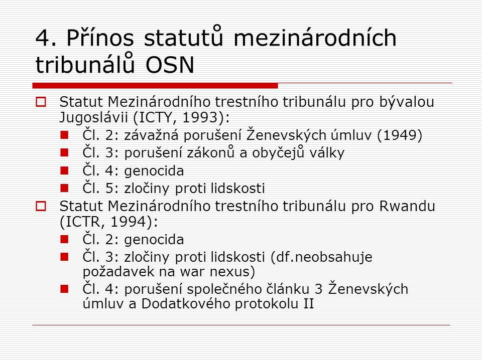 4. Přínos statutů mezinárodních tribunálů OSN  Statut Mezinárodního trestního tribunálu pro bývalou Jugoslávii (ICTY, 1993): Čl. 2: závažná porušení