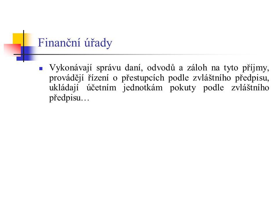 Finanční úřady Vykonávají správu daní, odvodů a záloh na tyto příjmy, provádějí řízení o přestupcích podle zvláštního předpisu, ukládají účetním jedno