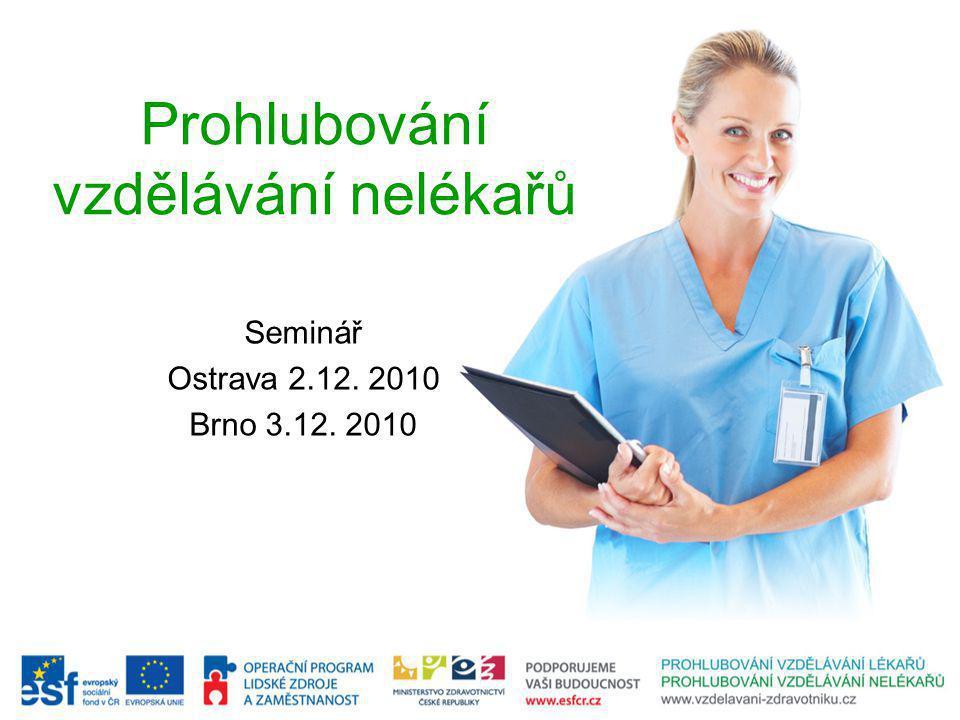 Prohlubování vzdělávání nelékařů Seminář Ostrava 2.12. 2010 Brno 3.12. 2010