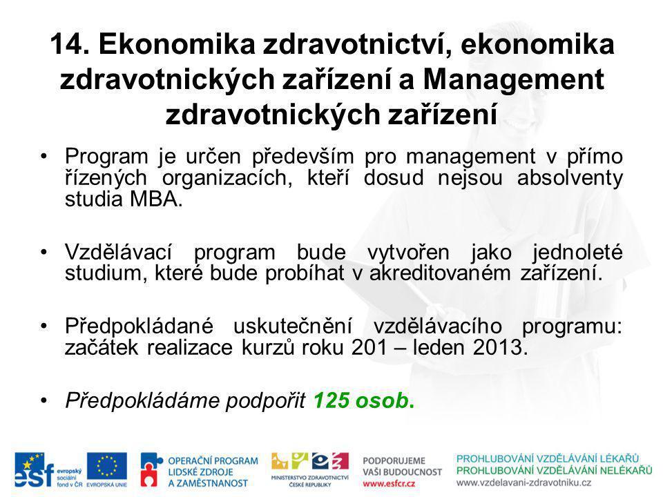 14. Ekonomika zdravotnictví, ekonomika zdravotnických zařízení a Management zdravotnických zařízení Program je určen především pro management v přímo
