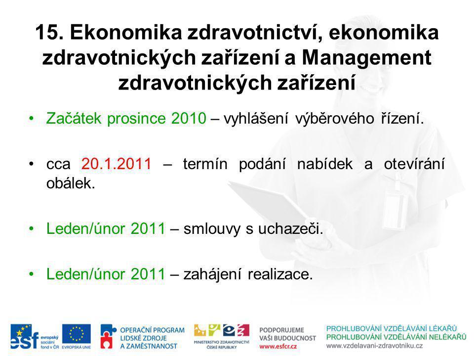 15. Ekonomika zdravotnictví, ekonomika zdravotnických zařízení a Management zdravotnických zařízení Začátek prosince 2010 – vyhlášení výběrového řízen