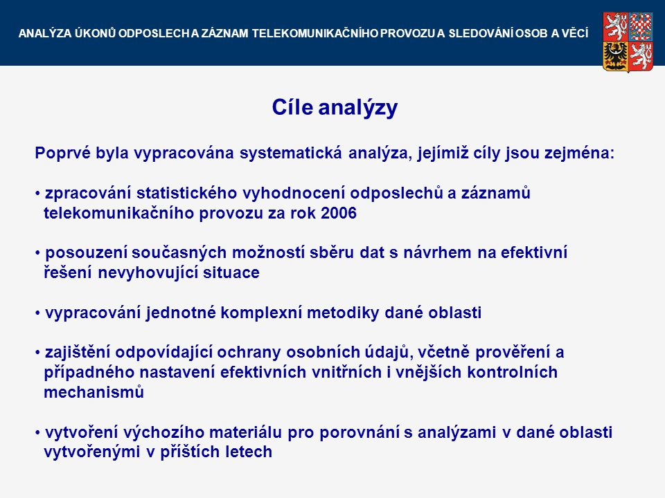 Cíle analýzy Poprvé byla vypracována systematická analýza, jejímiž cíly jsou zejména: zpracování statistického vyhodnocení odposlechů a záznamů teleko