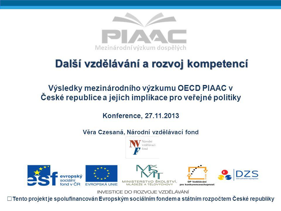 Mezinárodní výzkum dospělých Výsledky mezinárodního výzkumu OECD PIAAC v České republice a jejich implikace pro veřejné politiky Konference, 27.11.201