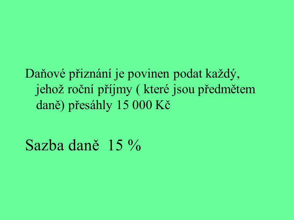 Daňové přiznání je povinen podat každý, jehož roční příjmy ( které jsou předmětem daně) přesáhly 15 000 Kč Sazba daně 15 %