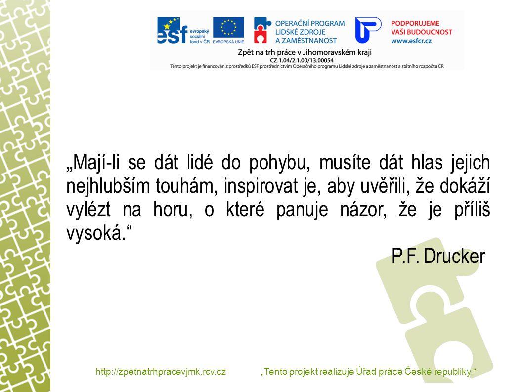 """http://zpetnatrhpracevjmk.rcv.cz """"Tento projekt realizuje Úřad práce České republiky. """" Mají-li se dát lidé do pohybu, musíte dát hlas jejich nejhlubším touhám, inspirovat je, aby uvěřili, že dokáží vylézt na horu, o které panuje názor, že je příliš vysoká. P.F."""