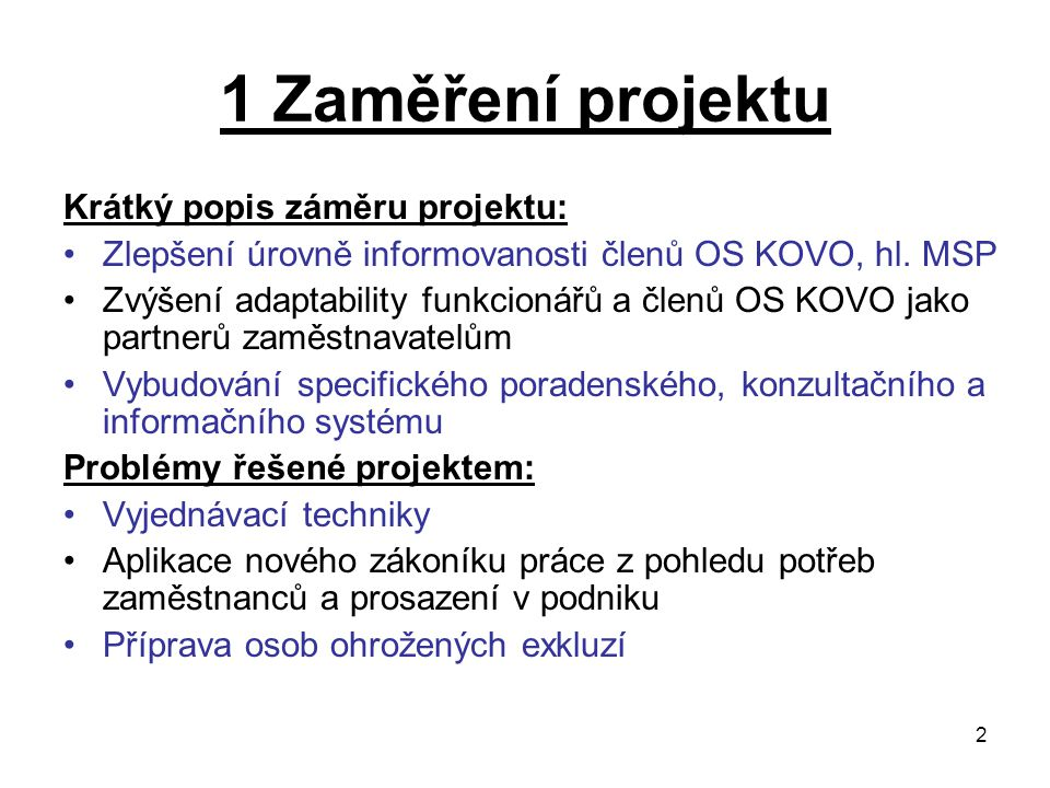 2 1 Zaměření projektu Krátký popis záměru projektu: Zlepšení úrovně informovanosti členů OS KOVO, hl.