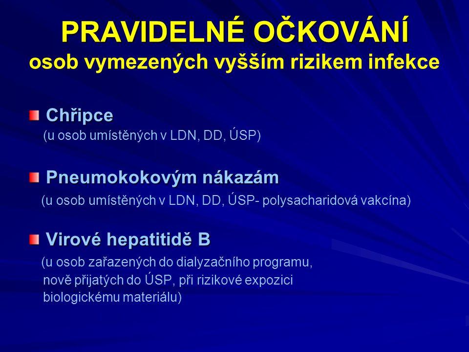 PRAVIDELNÉ OČKOVÁNÍ PRAVIDELNÉ OČKOVÁNÍ osob vymezených vyšším rizikem infekce Chřipce (u osob umístěných v LDN, DD, ÚSP) Pneumokokovým nákazám (u osob umístěných v LDN, DD, ÚSP- polysacharidová vakcína) Virové hepatitidě B (u osob zařazených do dialyzačního programu, nově přijatých do ÚSP, při rizikové expozici biologickému materiálu)