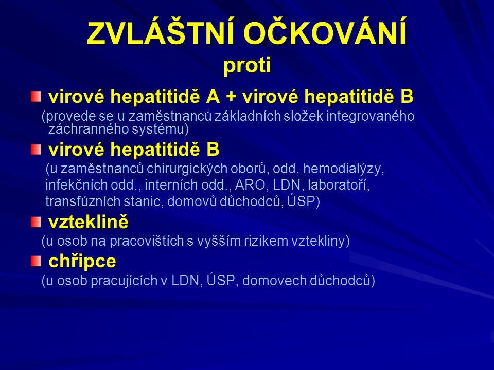 ZVLÁŠTNÍ OČKOVÁNÍ proti virové hepatitidě A + virové hepatitidě B (provede se u zaměstnanců základních složek integrovaného záchranného systému) virové hepatitidě B (u zaměstnanců chirurgických oborů, odd.